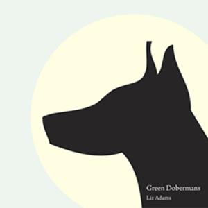 Green Dobermans - Liz Adams